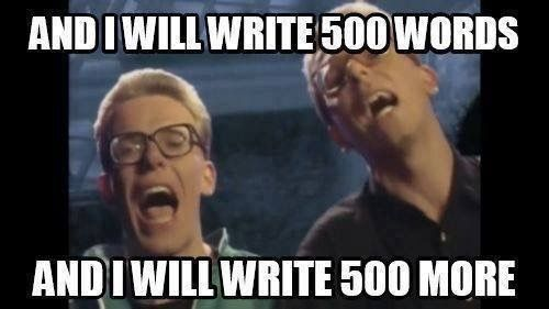 "A meme of the Proclaimers from the ""I'm Gonna Be"" Music video that reads, ""And I will write 500 words, and I will write 500 more."""